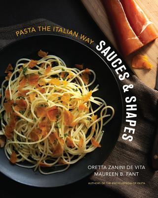 Sauces & Shapes: Pasta the Italian Way, Oretta Zanini De Vita; Maureen B. Fant