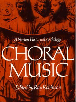 Choral Music: A Norton Historical Anthology