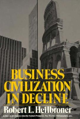 Business Civilization in Decline, Heilbroner, Robert L