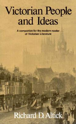 Victorian People and Ideas: A Companion for the Modern Reader of Victorian Literature, Richard D. Altick