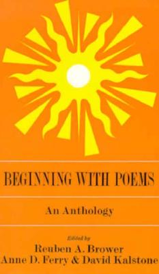 Beginning With Poems: An Anthology, Brower, Reuben A.; Ferry, Anne D.; Kalstone, David