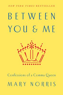 Between You & Me: Confessions of a Comma Queen, Mary Norris