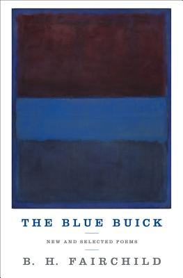 The Blue Buick: New and Selected Poems, B. H. Fairchild