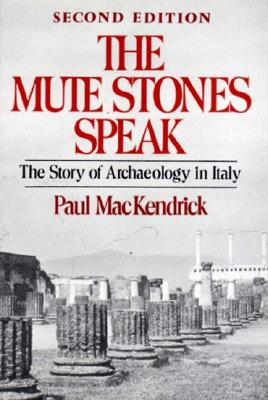 The Mute Stones Speak: The Story of Archaeology in Italy (Second Edition), MacKENDRICK, Paul