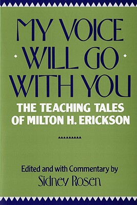 My Voice Will Go With You: The Teaching Tales of Milton H. Erickson, M.D., Rosen, Sydney