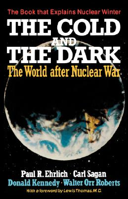 The Cold and the Dark: The World After Nuclear War. The Book That Explains Nuclear Winter, Ehrlich, Paul R.;Kennedy, Donald;Sagan, Carl;Roberts, Walter Orr