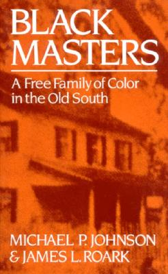Image for Black Masters: A Free Family of Color in the Old South