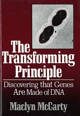 The Transforming Principle: Discovering That Genes Are Made of DNA, McCarty, MacLyn