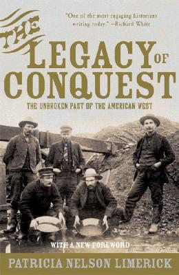 The Legacy of Conquest: The Unbroken Past of the American West, Limerick, Patricia Nelson