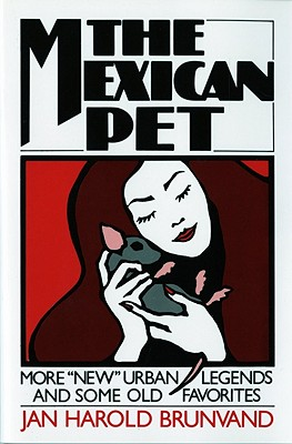 "The Mexican Pet: More ""New"" Urban Legends and Some Old Favorites, Brunvand, Jan Harold"