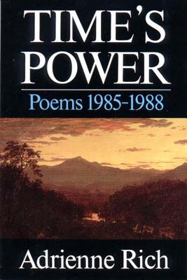 Time's Power: Poems 1985-1988, Rich, Adrienne