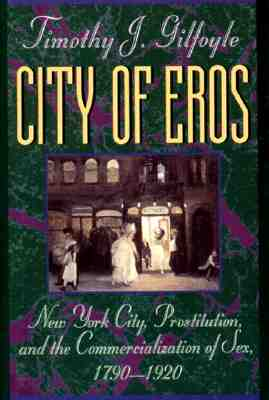 Image for City of Eros: New York City, Prostitution, and the Commercialization of Sex, 1790-1920