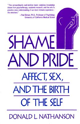 Shame and Pride: Affect, Sex, and the Birth of the Self, Nathanson M.D., Donald L.