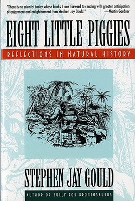 Eight Little Piggies : Reflections in Natural History, Gould, Stephen Jay