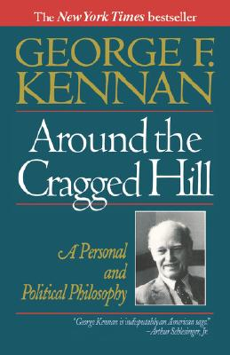 Around the Cragged Hill: A Personal and Political Philosophy, Kennan, George F.