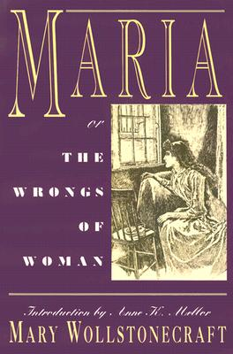 Maria: or, The Wrongs of Woman, Mary Wollstonecraft