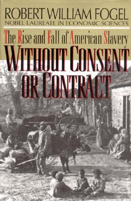 Image for Without Consent or Contract: The Rise and Fall of American Slavery