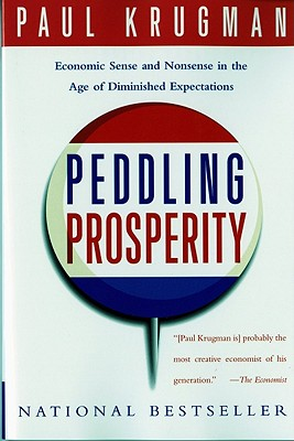 Peddling Prosperity: Economic Sense and Nonsense in an Age of Diminished Expectations (Norton Paperback), Krugman, Paul