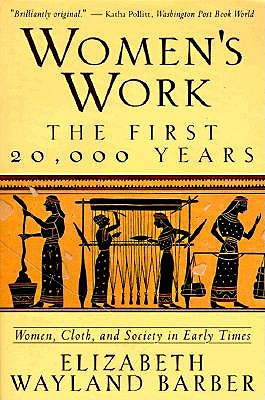 Image for Women's Work: The First 20,000 Years Women, Cloth, and Society in Early Times