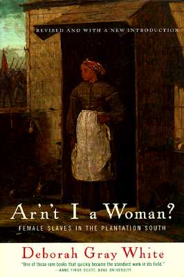 Ar'n't I a Woman?: Female Slaves in the Plantation South, Deborah Gray White