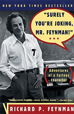 Surely You're Joking, Mr. Feynman! : Adventures of a Curious Character, Feynman, Richard Phillips