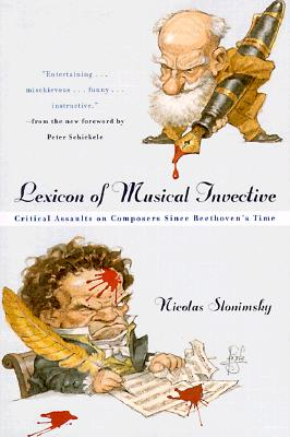 Lexicon of Musical Invective: Critical Assaults on Composers Since Beethoven's Time, Slonimsky, Nicolas