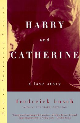 Harry and Catherine: A Love Story, Frederick Busch