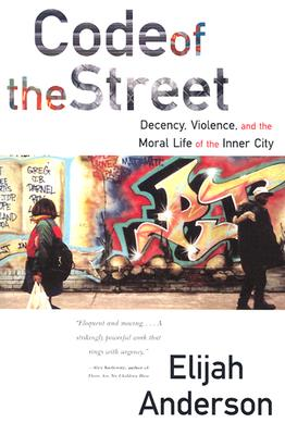 Image for Code of the Street: Decency, Violence, and the Moral Life of the Inner City