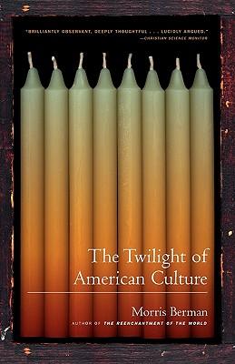The Twilight of American Culture, Berman,Morris