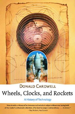 Wheels, Clocks, and Rockets: A History of Technology (Norton History of Science), Cardwell, Donald