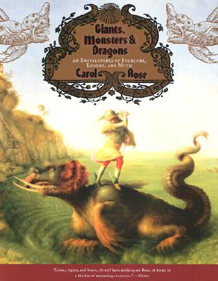 Giants, Monsters, and Dragons: An Encyclopedia of Folklore, Legend, and Myth, Rose, Carol