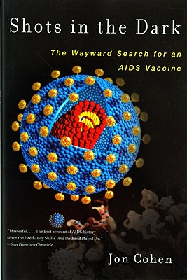 Shots in the Dark: The Wayward Search for an AIDS Vaccine, Cohen, Jon