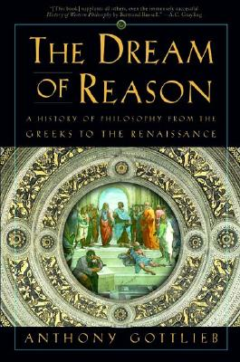 Image for The Dream of Reason: A History of Philosophy from the Greeks to the Renaissance