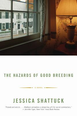 The Hazards of Good Breeding: A Novel, Shattuck, Jessica