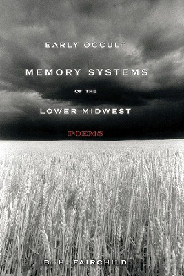 Early Occult Memory Systems of the Lower Midwest: Poems, B. H. FAIRCHILD