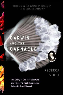 Darwin and the Barnacle: The Story of One Tiny Creature and History's Most Spectacular Scientific Breakthrough, Stott, Rebecca