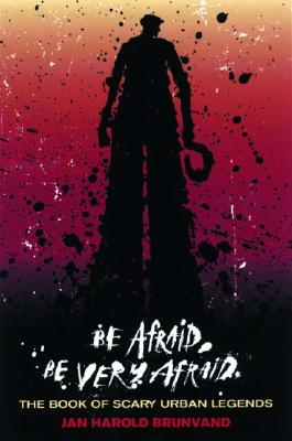Image for Be Afraid, Be Very Afraid : The Book of Scary Urban Legends