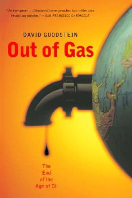 Out of Gas: The End of the Age of Oil (Norton Paperback), Goodstein, David