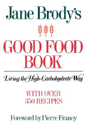 Jane Brody's Good Food Book: Living the High-Carbohydrate Way, Brody, Jane