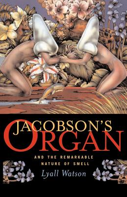 Jacobson's Organ: And the Remarkable Nature of Smell, Watson, Lyall