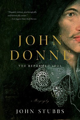 John Donne: The Reformed Soul: A Biography, Stubbs, John
