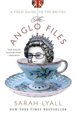 The Anglo Files: A Field Guide to the British, Lyall, Sarah