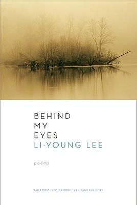 Behind My Eyes: Poems, Li-Young Lee