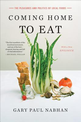 Image for Coming Home to Eat: The Pleasures and Politics of Local Food