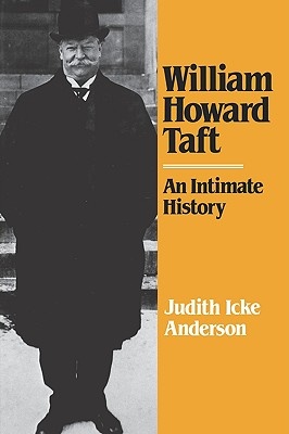 William Howard Taft: An Intimate History, Anderson, Judith Icke