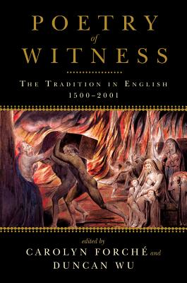 Poetry of Witness: The Tradition in English, 1500 - 2001, Carolyn Forche