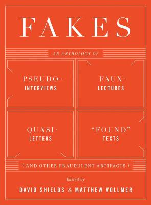 Image for Fakes: An Anthology of Pseudo-Interviews, Faux-Lectures, Quasi-Letters, 'Found' Texts, and Other Fraudulent Artifacts