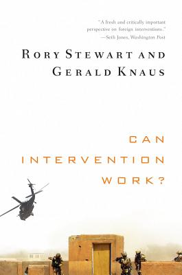 Can Intervention Work? (Norton Global Ethics Series), Stewart, Rory; Knaus, Gerald