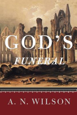 God's Funeral: A Biography of Faith and Doubt in Western Civilization, A. N. Wilson