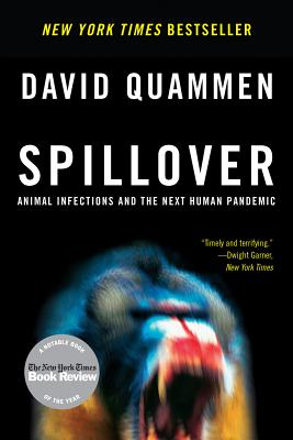 Spillover: Animal Infections and the Next Human Pandemic, David Quammen